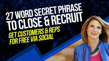 27 Word Secret Phrase to Close & Recruit - Get Customers & Reps For FREE via Social